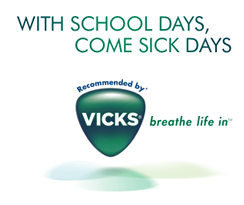With school days, come sick days. Recommended by Vicks. Breathe life in.
